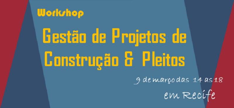 Workshop de Gestão de Projetos de Construção e Pleitos